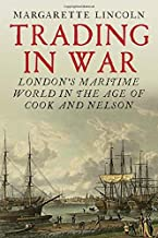 Trading in War: London's Maritime World in the Age of Cook and Nelson