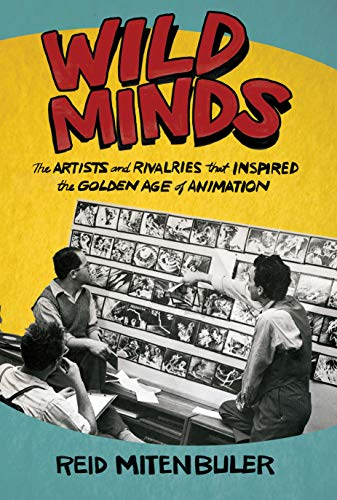 Wild Minds: The Artists and Rivalries That Inspired the Golden Age of Animation (English Edition)
