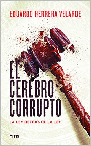 El cerebro corrupto: La ley detrás de la ley eBook: Herrera ...