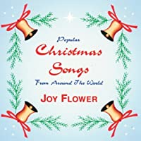 Popular Christmas Songs From Around the World by Joy Flower (2013-05-03)