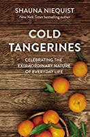 Cold Tangerines: Celebrating the Extraordinary Nature of Everyday Life
