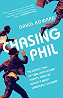 Chasing Phil: The Adventures of Two Undercover Agents with the World's Most Charming Con Man