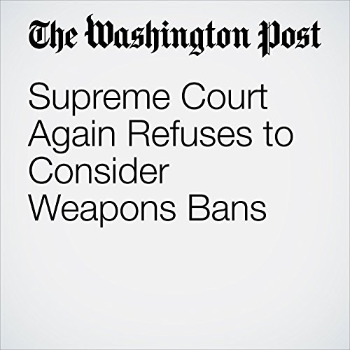 Supreme Court Again Refuses to Consider Weapons Bans cover art