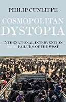 Cosmopolitan Dystopia: International Intervention and the Failure of the West (Politics, Culture and Society in Early Modern Britain)