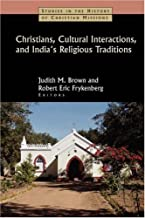 Christians, Cultural Interactions, and India's Religious Traditions (Studies in the History of Christian Missions (Paperba...