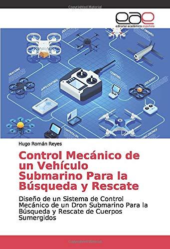 Control Mecánico de un Vehículo Submarino Para la Búsqueda y Rescate: Diseño de un Sistema de Control Mecánico de un Dron Submarino Para la Búsqueda y Rescate de Cuerpos Sumergidos