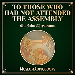 To Those Who Had Not Attended the Assembly                   By:                                                                                                                                 St. John Chrysostom                               Narrated by:                                                                                                                                 Andrea Giordani                      Length: 57 mins     Not rated yet     Overall 0.0