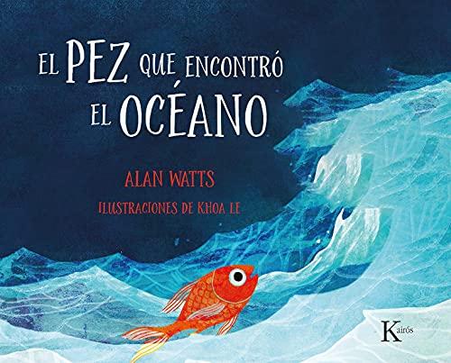 El pez que encontró el océano: Un cuento para niños y niñas de todas las edades (Infantil)