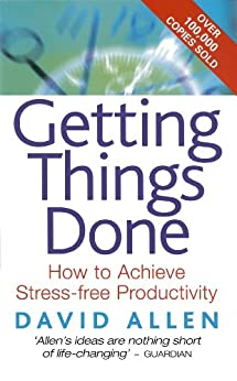 Getting Things Done: How to achieve stress-free productivity by [David Allen]
