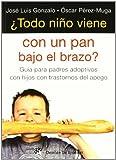 Todo Niᆬo viene con pan bajo El brazo: Guía para padres adoptivos con hijos con trastorno del apego: 23 (AMAE)
