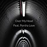Over My Head (feat. Porsha Love)