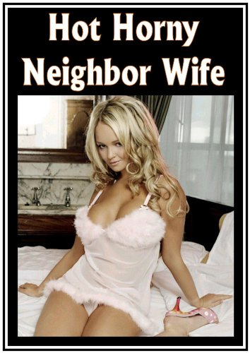 Hot Horny Neighbor Wife: An Erotic Novel (English Edition)