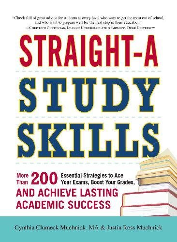 Straight-A Study Skills: More Than 200 Essential Strategies to Ace Your Exams, Boost Your Grades, and Achieve Lasting Academic Success