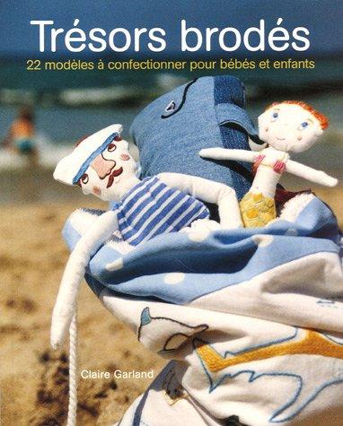 Trésors brodés : 22 Modèles à confectionner pour bébés et enfants