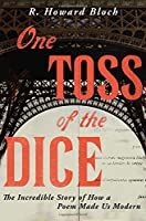 One Toss of the Dice: The Incredible Story of How a Poem Made Us Modern by R. Howard Bloch(2016-11-08)