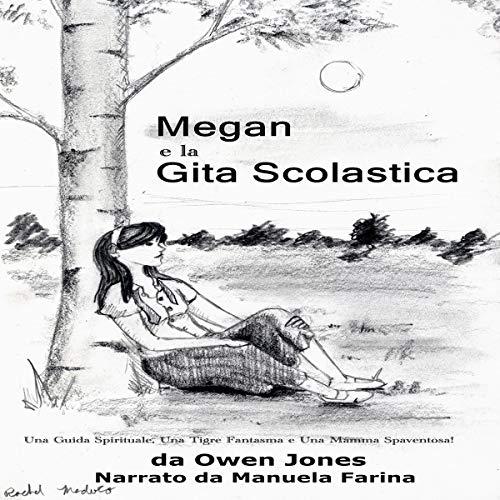 Megan e la Gita Scolastica: Una Guida Spirituale, Una Tigre Fantasma e Una Mamma Spaventosa! [Megan's School Trip: A Spirit Guide, a Ghost Tiger, and One Scary Mother!] cover art