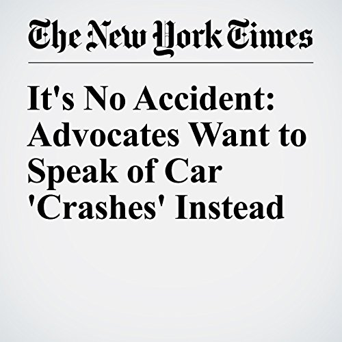 It's No Accident: Advocates Want to Speak of Car 'Crashes' Instead audiobook cover art