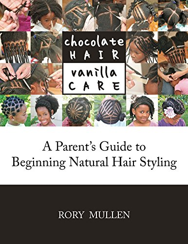 Chocolate Hair Vanilla Care: A Parent's Guide to Beginning Natural Hair Styling