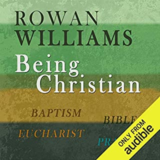 Being Christian     Baptism, Bible, Eucharist, Prayer              By:                                                                                                                                 Rowan Williams                               Narrated by:                                                                                                                                 Peter Noble                      Length: 2 hrs and 25 mins     26 ratings     Overall 4.7