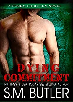 Dying Commitment (Lucky Thirteen Book 3) by [S.M. Butler]
