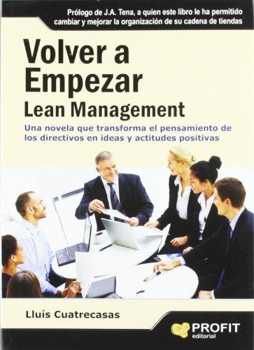 Volver a empezar. Lean Management: El modelo de gestión que hoy todo el mundo acepta como el más avanzado, eficiente y competitivo