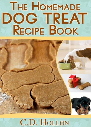 The Homemade Dog Treat Recipe Book - Fun and Easy Homemade Doggie Treats (how to make dog treats, best dog food, homemade dog treats, dog treat recipes) by [C.D. Hollon]