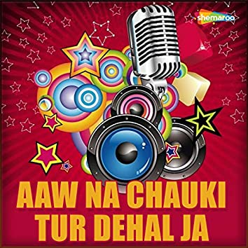 Aaw Na Chauki Tur Dehal Ja