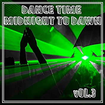 Dance Time Midnight To Dawn, Vol. 3