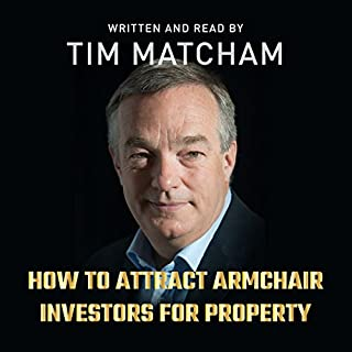 How to Attract Armchair Investors for Property                   By:                                                                                                                                 Tim Matcham                               Narrated by:                                                                                                                                 Tim Matcham                      Length: 5 hrs and 27 mins     31 ratings     Overall 4.3