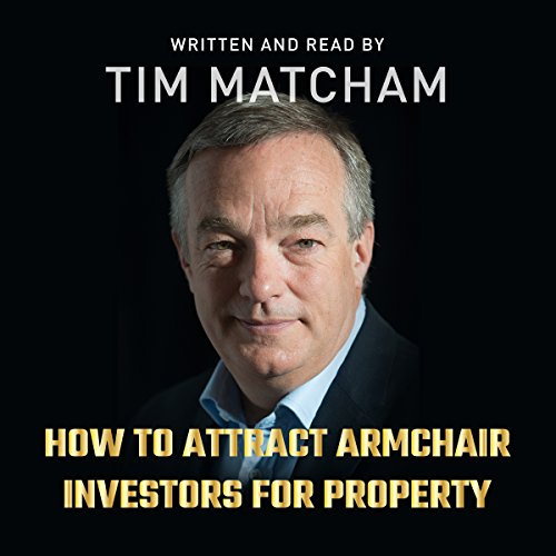 How to Attract Armchair Investors for Property                   By:                                                                                                                                 Tim Matcham                               Narrated by:                                                                                                                                 Tim Matcham                      Length: 5 hrs and 27 mins     35 ratings     Overall 4.3