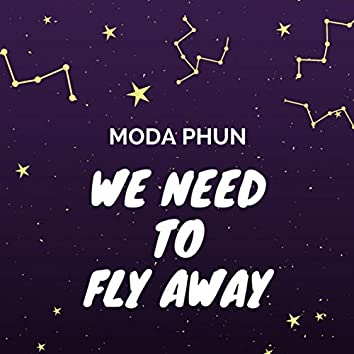 We Need to Fly Away