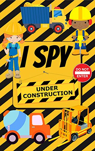 I Spy Under Construction: Fun Interactive Guessing Game Book for Young Kids who love Diggers, Dump trucks and other Heavy Machinery (Picture Riddle Books ... and Young Children 1) (English Edition)