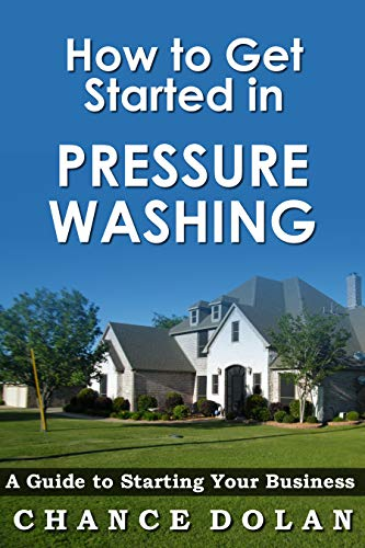 How to Get Started in Pressure Washing: A Guide to Starting Your Business (English Edition)