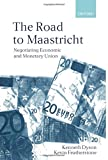 ROAD TO MAASTRICHT: Negotiating Economic and Monetary Union - Kenneth Dyson
