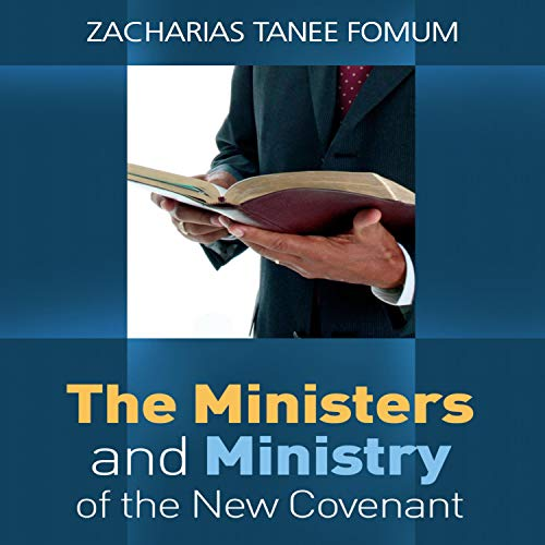 The Ministers and the Ministry of the New Covenant     Making Spiritual Progress, Book 5              By:                                                                                                                                 Zacharias Tanee Fomum                               Narrated by:                                                                                                                                 John H. Fehskens                      Length: 5 hrs and 16 mins     Not rated yet     Overall 0.0