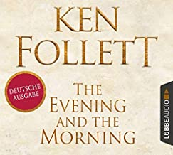 The Evening and the Morning - deutsche Ausgabe (Kingsbridge-Roman, Band 4)
