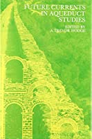 Future Currents in Aqueduct Studies (Collected Classical Papers, 2)