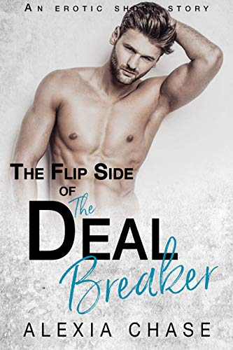 The Flip Side of The Deal Breaker: An Erotic Short Story (A Sinfully Delightful Book 2)