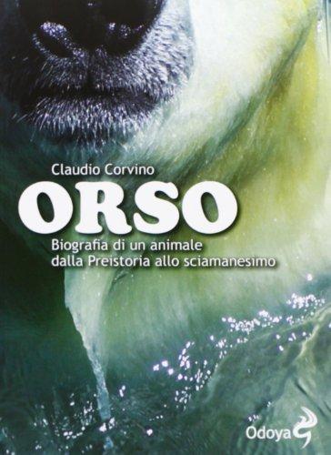 Orso. Biografia di un animale dalla preistoria allo sciamanesimo (Odoya library)