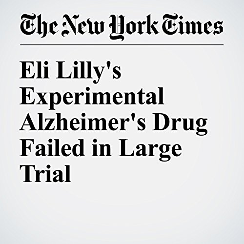 Eli Lilly's Experimental Alzheimer's Drug Failed in Large Trial audiobook cover art