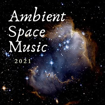 Ambient Space Music 2021