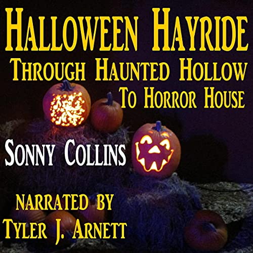Halloween Hayride Through Haunted Hollow to Horror House Audiobook By Sonny Collins cover art
