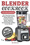 Blender Cookbook for Beginners: 100+ Tasty, Quick & Easy Recipes of Soups, Sauces, Healthy Smoothies, Ice-Creams, Desserts, Salsas, Appetizers, Dressing, Seasoning and More