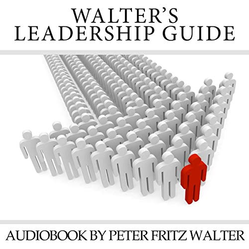 Walter's Leadership Guide - Why Good Leadership Starts with Self-Leadership      Training and Consulting, Volume 2              Written by:                                                                                                                                 Peter Fritz Walter                               Narrated by:                                                                                                                                 Peter Fritz Walter                      Length: 7 hrs and 29 mins     Not rated yet     Overall 0.0