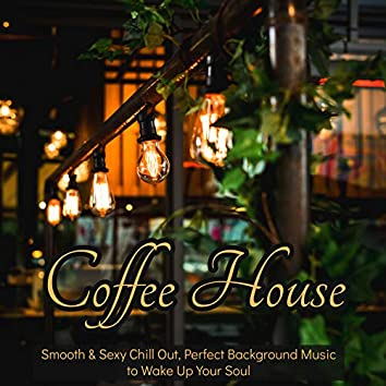 Coffee House – Smooth & Sexy Chill Out, Perfect Background Music to Wake Up Your Soul