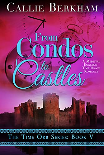 From Condos to Castles: A Medieval Time Travel Romance (The Time Orb Series Book 5) (English Edition)