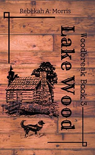 Lake Wood (Woodbreak Book 3) by [Rebekah A. Morris]