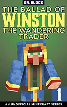 The Ballad of Winston the Wandering Trader, Book 1: (an unofficial Minecraft series) by [Dr. Block]