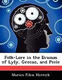 Folk-Lore in the Dramas of Lyly, Greene, and Peele