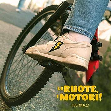 Le ruote, i motori!